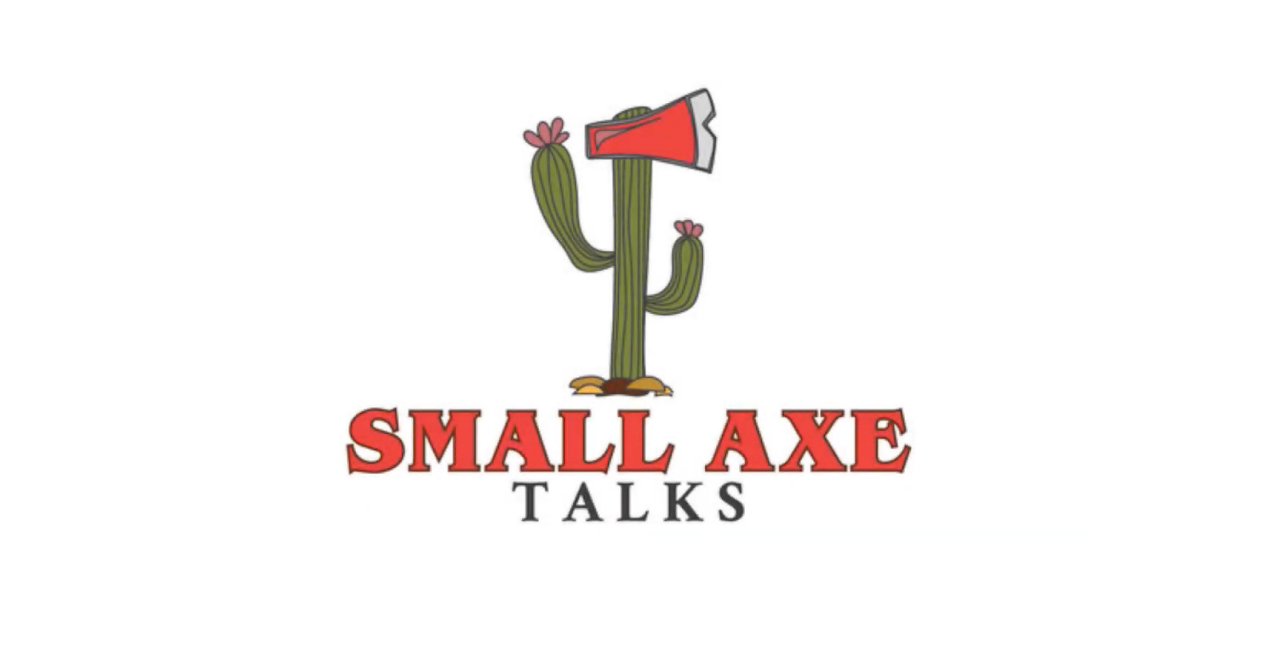 Small Axe Talks